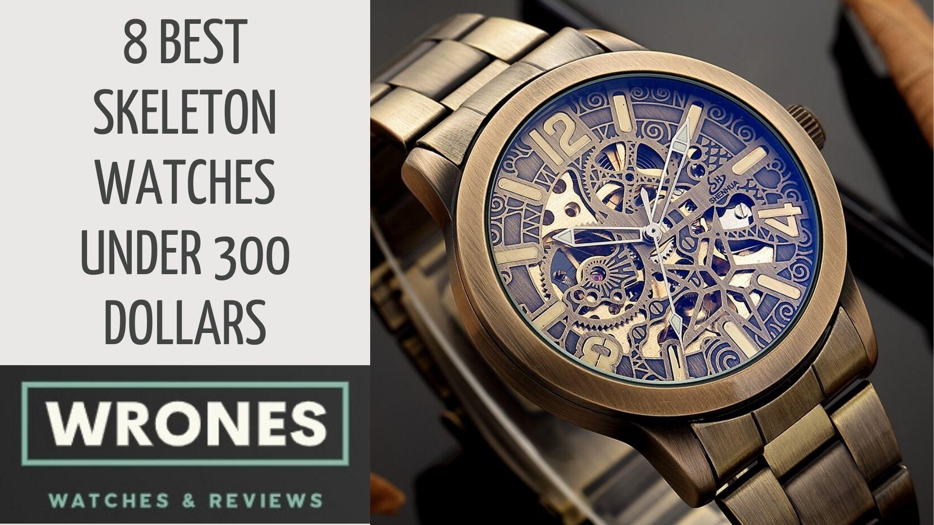 8 Best Skeleton Watches under 300 Dollars wrones