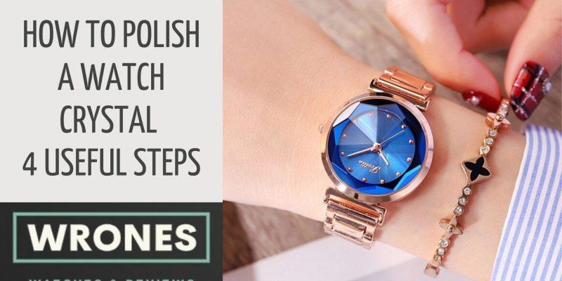 How To Polish A Watch Crystal – 4 Useful Steps